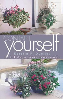 Image for Contain Yourself: 101 Fresh Ideas for Fantastic Container Gardens
