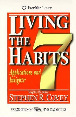 Image for Living the 7 Habits: Applications & Insights