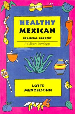 Image for Healthy Mexican Regional Cookery: A Culinary Travelogue