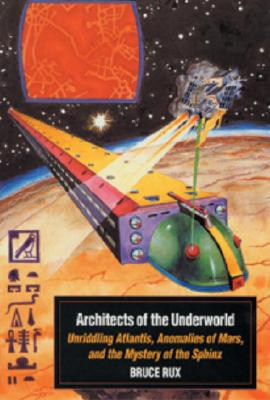 Image for Architects of the Underworld: Unriddling Atlantis, Anomalies of Mars, and the Mystery of the Sphinx