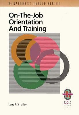 Image for On-The-Job Orientation and Training: A Practical Guide To Enhanced Performance