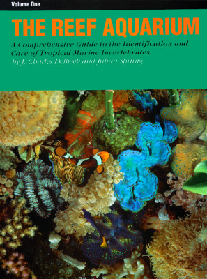 Image for The Reef Aquarium: A Comprehensive Guide to the Identification and Care of Tropical Marine Invertebrates Volume 1