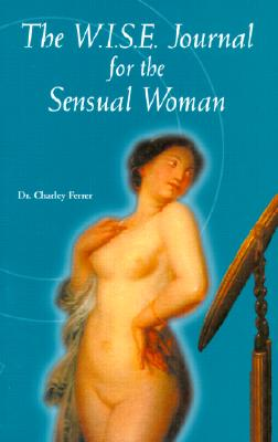 The W.I.S.E. Journal for the Sensual Woman, Ferrer, Dr. Charley