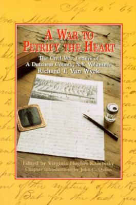 Image for A War to Petrify the Heart: The Civil War Letters of a Dutchess County, N.Y. Volunteer