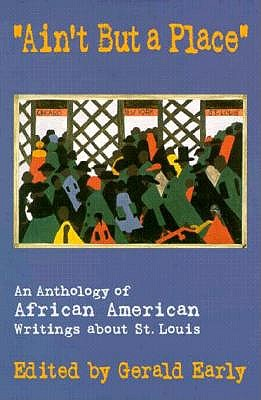 "Image for ""Ain't But a Place"": An Anthology of African American Writings about St. Louis"