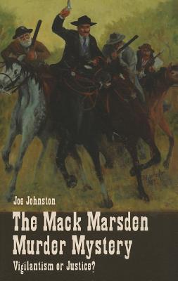 The Mack Marsden Murder Mystery - Vigilantism or Justice?, Johnston, Joe