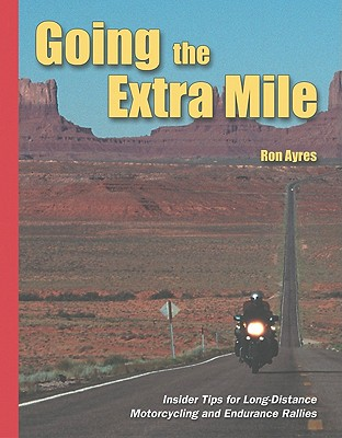 Going the Extra Mile: Insider Tips for Long-Distance Motorcycling and Endurance Rallies, Ayres, Ron
