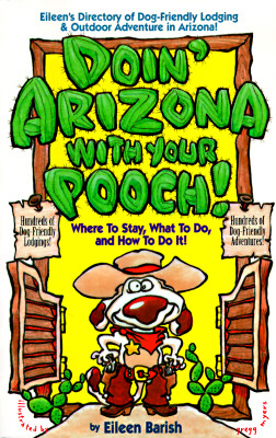Image for Doin' Arizona With Your Pooch!: Eileen's Directory of Dog-Friendly Lodging & Outdoor Adventures in Arizona (Vacationing With Your Pet Travel Series)