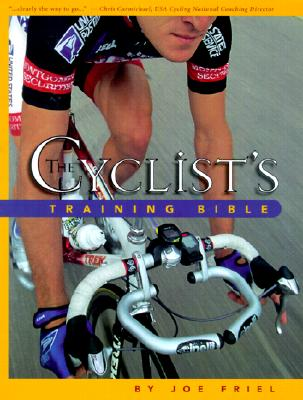 Image for The Cyclist's Training Bible: A Complete Training Guide for the Competitive Road Cyclist