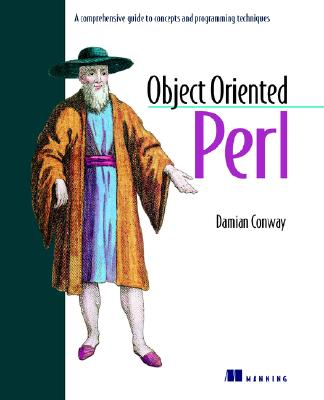 Object Oriented Perl: A Comprehensive Guide to Concepts and Programming Techniques, Conway, Damian