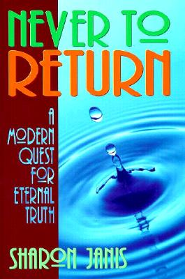 Image for Never to Return : A Modern Quest for Eternal Truth