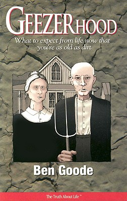 Image for Geezerhood: What to expect from life now that you're as old as dirt (Truth about Life)