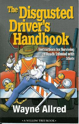 Image for The Disgusted Driver's Handbook -- Instructions For Surviving on Roads Infested with Idiots. (Truth About Life)