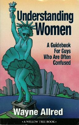 Image for Understanding Women: A Guidebook for Guys Who Are Often Confused (Truth about Life Humor Books)