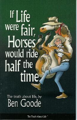 Image for If Life Were Fair, Horses Would Ride Half the Time (Truth about Life)