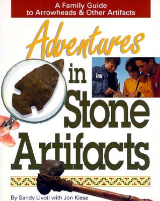 Image for Adventures in Stone Artifacts: A Young Beginners Guide to Arrowheads & Other Artifacts