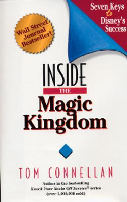 Inside the Magic Kingdom : Seven Keys to Disney's Success, Tom Connellan