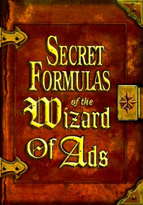 Image for Secret Formulas of the Wizard of Ads: Turning Paupers into Princes and Lead into Gold