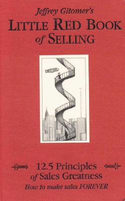 Little Red Book of Selling: 12.5 Principles of Sales Greatness, Gitomer, Jeffrey