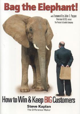 Image for Bag the Elephant! How to Win & Keep Big Customers