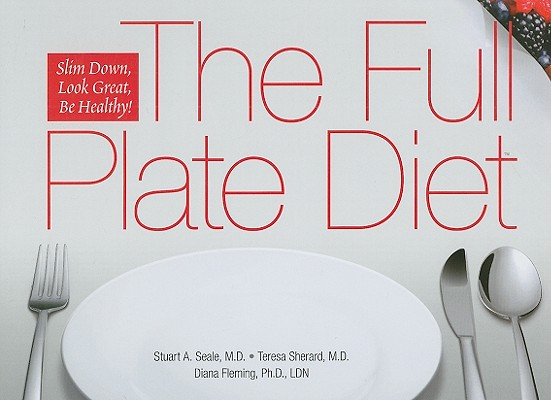 Image for The Full Plate Diet: Slim Down, Look Great, Be Healthy!