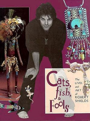 Image for CATS, FISH & FOOLS THE LIVES AND ART OF ROBERT SHIELDS
