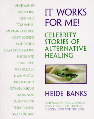 Image for IT WORKS FOR ME! CELEBRITY STORIES OF ALTERNATIVE HEALING