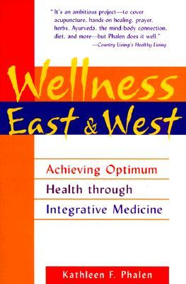 WELLNESS EAST AND WEST Achieving Optimum Health Through Integrative Medicine