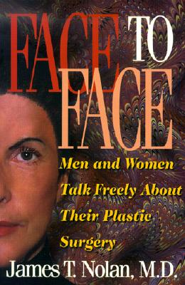 Face to Face : Men and Women Talk Freely about Their Plastic Surgery