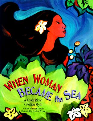 Image for When Woman Became the Sea  A Costa Rican Creation Myth