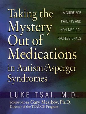 Image for Taking the Mystery Out of Medications in Autism/Asperger's Syndromes