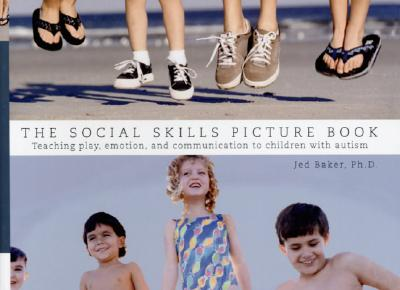 Image for The Social Skills Picture Book Teaching play, emotion, and communication to children with Autism