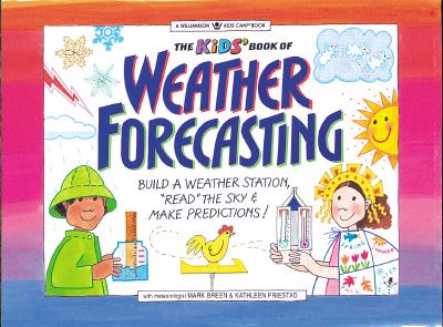 Image for The Kids' Book of Weather Forcasting: Build a Weather Station, 'Read the Sky' & Make Predictions! (Williamson Kids Can! Series)