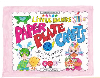 Little Hands Paper Plate Crafts: Creative Art Fun for 3 to 7 Year Olds (Williamson Little Hands Series), Check, Laura