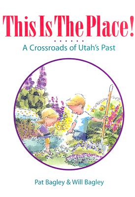 This Is the Place!: A Crossroads of Utah's Past, PAT BAGLEY, WILL BAGLEY