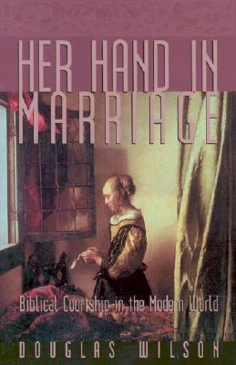 Image for Her Hand in Marriage: Biblical Courtship in the Modern World