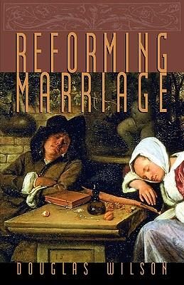 Reforming Marriage, Douglas Wilson