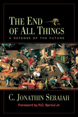 The End of All Things: A Defense of the Future, C. Jonathin Seraiah