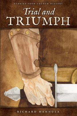 Trial and Triumph: Stories from Church History, Hannula, Richard M.