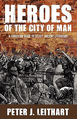 Heroes Of The City Of Man, PETER J. LEITHART