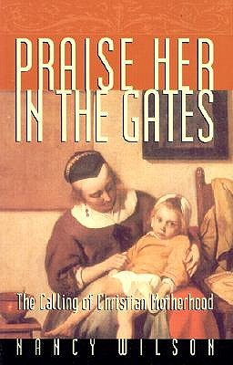Image for Praise Her in the Gates : The Calling of Christian Motherhood