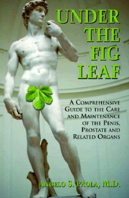 Image for Under the Fig Leaf: A Comprehensive Guide to the Care and Maintenance of the Penis, Prostate and Related Organs