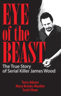 Image for Eye of the Beast: The True Story of Serial Killer James Wood