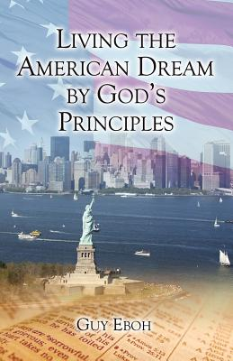 Living the American Dream by God's Principles, Eboh, Guy