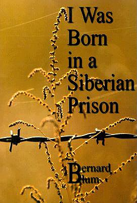 Image for I Was Born In A Siberian Prison