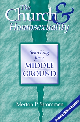 The Church & Homosexuality: Searching for a Middle Ground, Merton P. Strommen