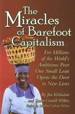The Miracles of Barefoot Capitalism: A Compelling Case for Microcredit, Klobuchar, Jim; Wilkes, Susan Cornell; Cornell Wilkes, Susan