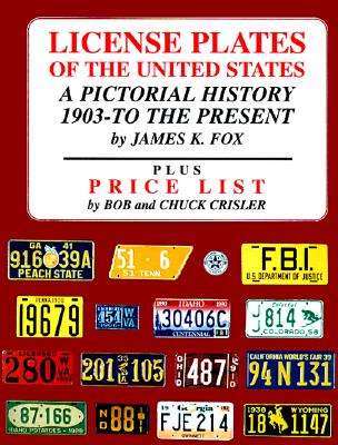 License Plates of the United States: A Pictorial History 1903 to the Present Plus Price List, Fox, James K.; Bob & Chuck Crisler