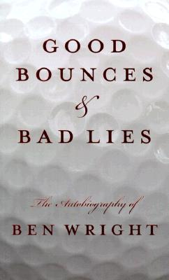 Image for Good Bounces & Bad Lies: The Autobiography of Ben Wright