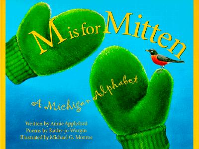 M Is for Mitten : A Michigan Alphabet Book, Appleford, Annie; Wargin, Kathy-jo